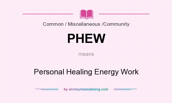 What does PHEW mean? It stands for Personal Healing Energy Work