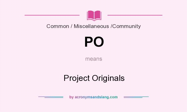 What does PO mean? It stands for Project Originals