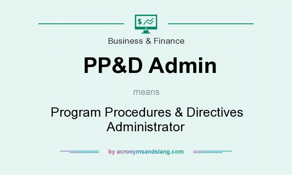 What does PP&D Admin mean? It stands for Program Procedures & Directives Administrator