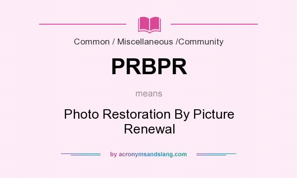 What does PRBPR mean? It stands for Photo Restoration By Picture Renewal