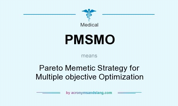 What does PMSMO mean? It stands for Pareto Memetic Strategy for Multiple objective Optimization