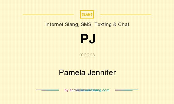 What does PJ mean? It stands for Pamela Jennifer