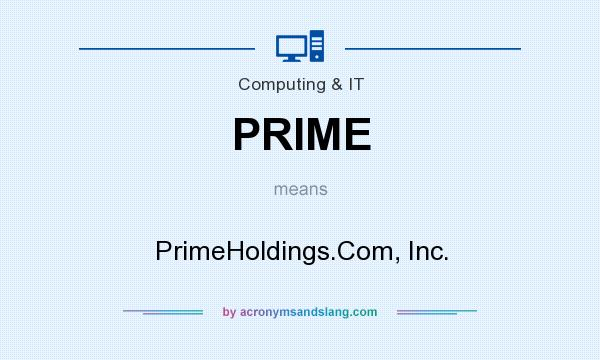What does PRIME mean? It stands for PrimeHoldings.Com, Inc.