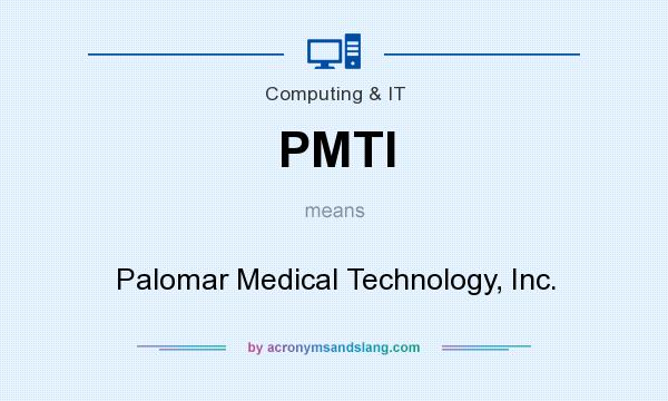 What does PMTI mean? It stands for Palomar Medical Technology, Inc.