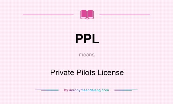 What does PPL mean? It stands for Private Pilots License