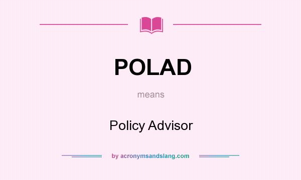 What does POLAD mean? It stands for Policy Advisor