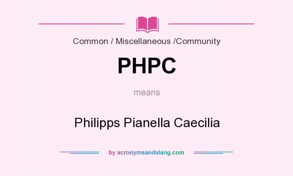What does PHPC mean? It stands for Philipps Pianella Caecilia