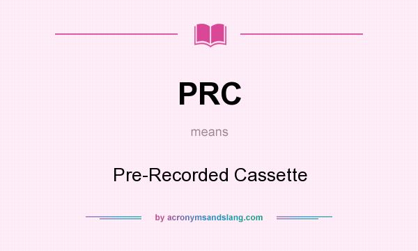 What does PRC mean? It stands for Pre-Recorded Cassette