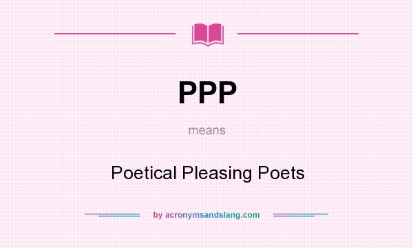 What does PPP mean? It stands for Poetical Pleasing Poets