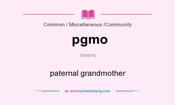 What does pgmo mean? It stands for paternal grandmother