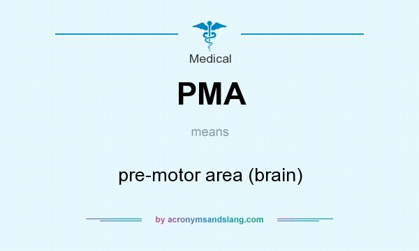 What does PMA mean? It stands for pre-motor area (brain)
