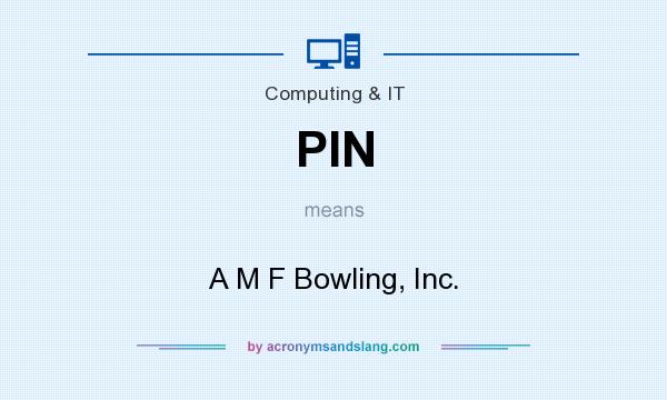 What does PIN mean? It stands for A M F Bowling, Inc.