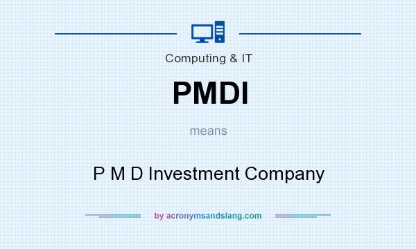 What does PMDI mean? It stands for P M D Investment Company