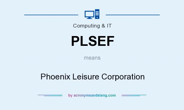 What does PLSEF mean? It stands for Phoenix Leisure Corporation
