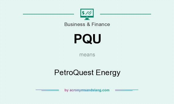 What does PQU mean? It stands for PetroQuest Energy