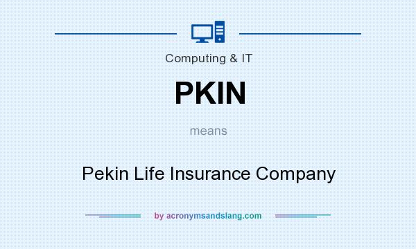 What does PKIN mean? It stands for Pekin Life Insurance Company