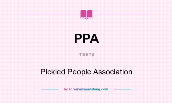 What does PPA mean? It stands for Pickled People Association