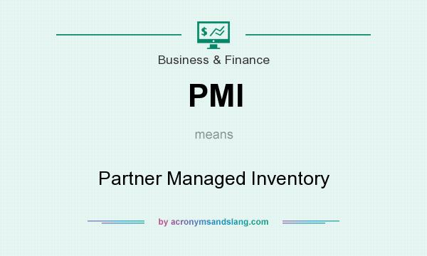 What does PMI mean? It stands for Partner Managed Inventory