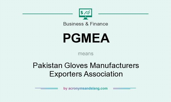 What does PGMEA mean? It stands for Pakistan Gloves Manufacturers Exporters Association