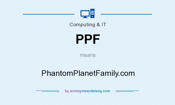 What does PPF mean? It stands for PhantomPlanetFamily.com