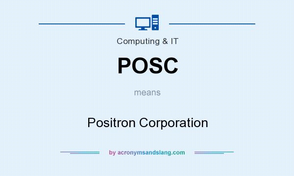 What does POSC mean? It stands for Positron Corporation