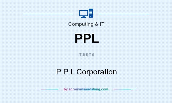 What does PPL mean? It stands for P P L Corporation