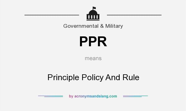 What does PPR mean? It stands for Principle Policy And Rule