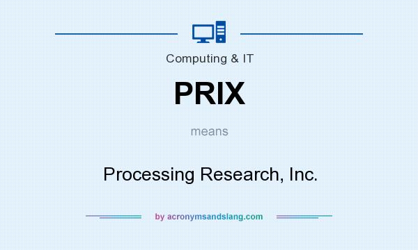 What does PRIX mean? It stands for Processing Research, Inc.