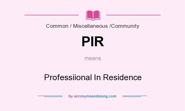 What does PIR mean? It stands for Professiional In Residence