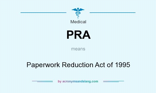What does PRA mean? It stands for Paperwork Reduction Act of 1995