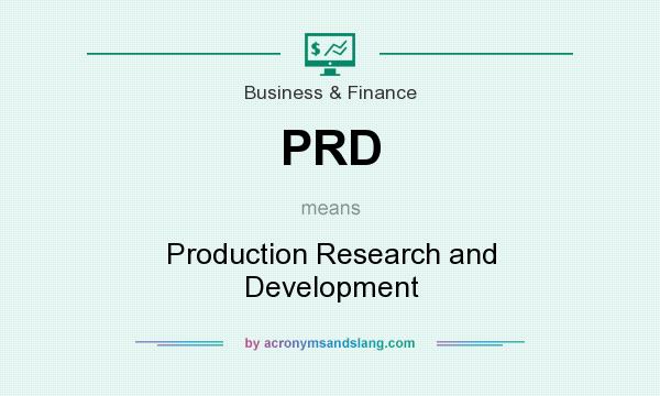 What does PRD mean? It stands for Production Research and Development