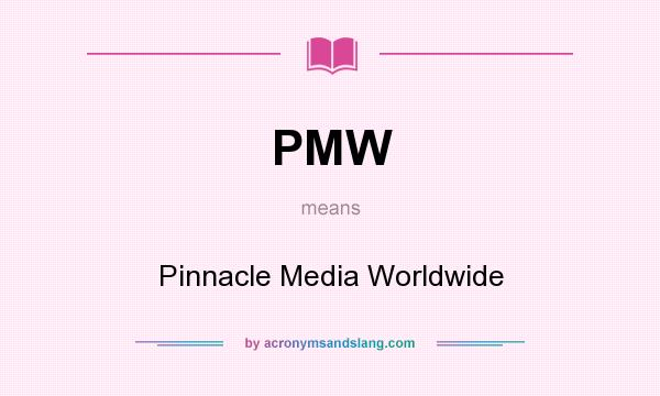 What does PMW mean? It stands for Pinnacle Media Worldwide