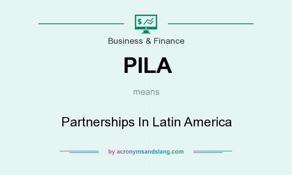 What does PILA mean? It stands for Partnerships In Latin America