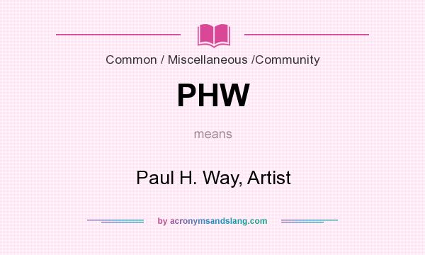 What does PHW mean? It stands for Paul H. Way, Artist