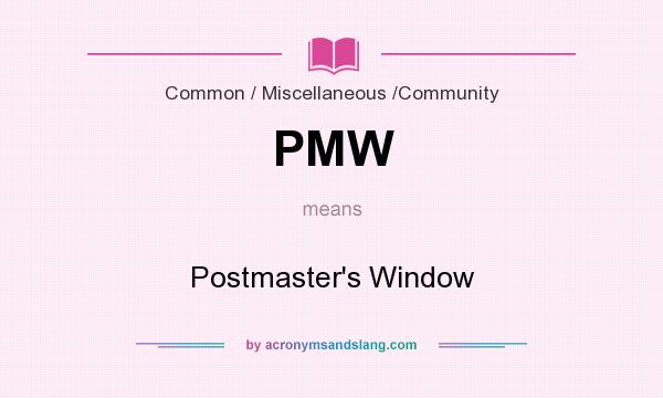 What does PMW mean? It stands for Postmaster`s Window