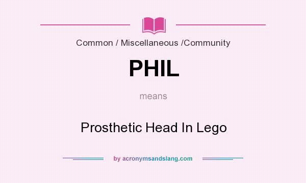 What does PHIL mean? It stands for Prosthetic Head In Lego