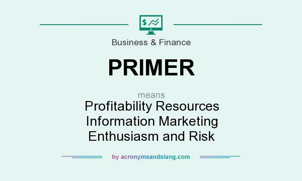 What does PRIMER mean? It stands for Profitability Resources Information Marketing Enthusiasm and Risk