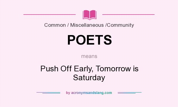 What does POETS mean? It stands for Push Off Early, Tomorrow is Saturday