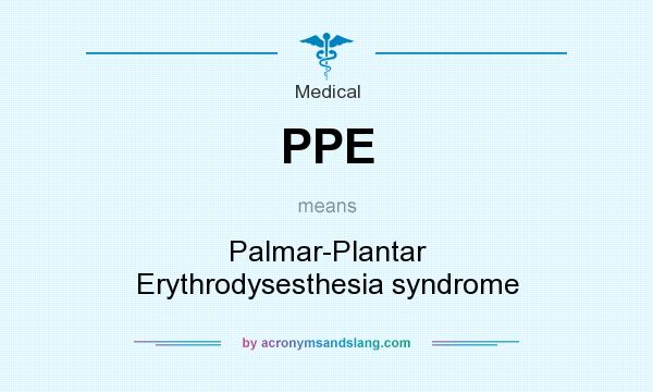 What does PPE mean? It stands for Palmar-Plantar Erythrodysesthesia syndrome