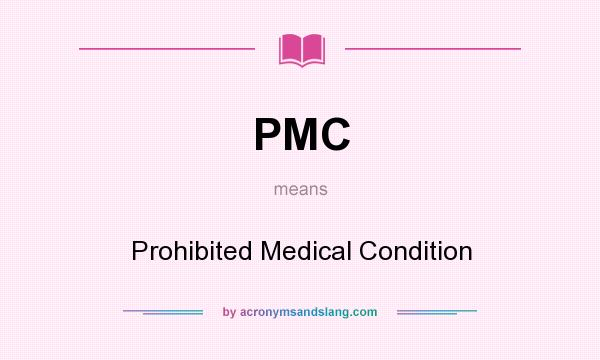 What does PMC mean? It stands for Prohibited Medical Condition