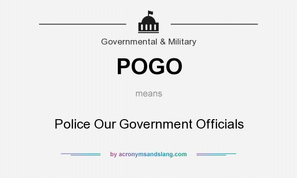 What does POGO mean? It stands for Police Our Government Officials