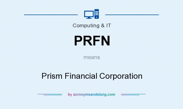 What does PRFN mean? It stands for Prism Financial Corporation