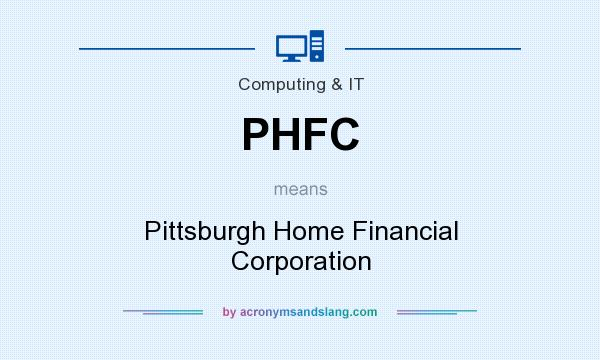 What does PHFC mean? It stands for Pittsburgh Home Financial Corporation