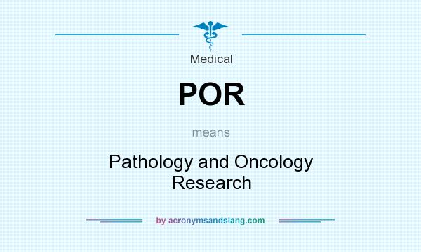 What does POR mean? It stands for Pathology and Oncology Research