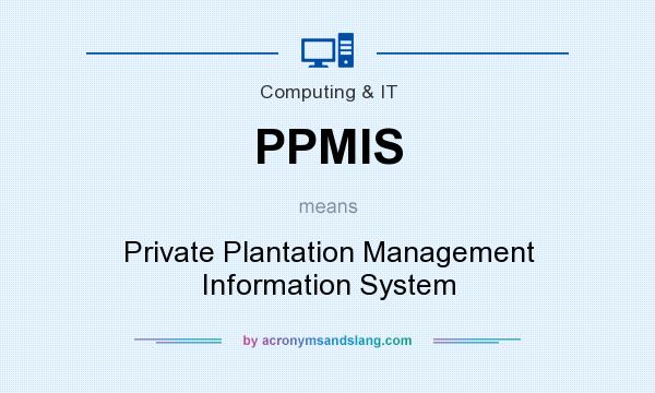 What does PPMIS mean? It stands for Private Plantation Management Information System