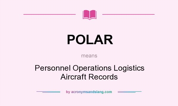 What does POLAR mean? It stands for Personnel Operations Logistics Aircraft Records