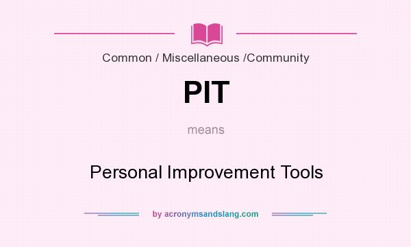 What does PIT mean? It stands for Personal Improvement Tools