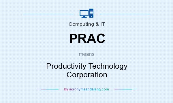 What does PRAC mean? It stands for Productivity Technology Corporation