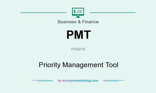 What does PMT mean? It stands for Priority Management Tool