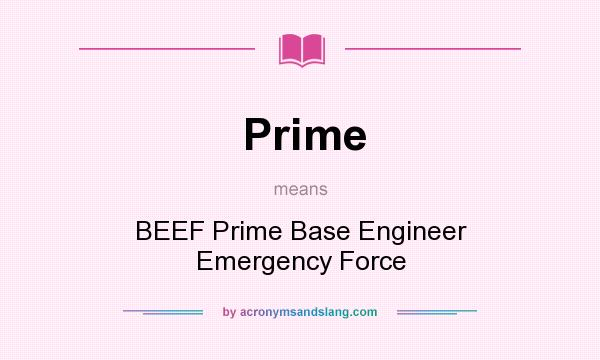 What does Prime mean? It stands for BEEF Prime Base Engineer Emergency Force